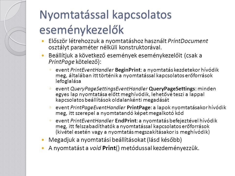 Nyomtatással kapcsolatos eseménykezelők Először létrehozzuk a nyomtatáshoz használt PrintDocument osztályt paraméter nélküli konstruktorával. Beállítj