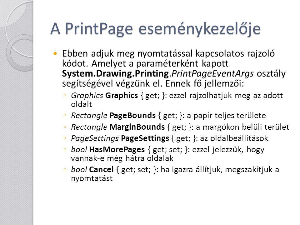 A PrintPage eseménykezelője Ebben adjuk meg nyomtatással kapcsolatos rajzoló kódot. Amelyet a paraméterként kapott System.Drawing.Printing.PrintPageEv