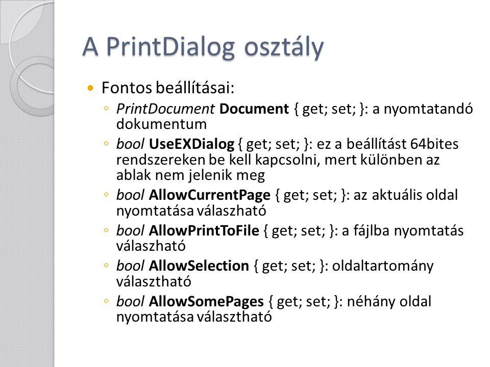 A PrintDialog osztály Fontos beállításai: ◦ PrintDocument Document { get; set; }: a nyomtatandó dokumentum ◦ bool UseEXDialog { get; set; }: ez a beál