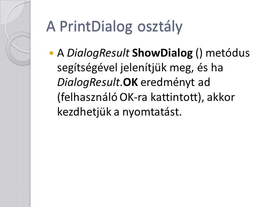 A PrintDialog osztály A DialogResult ShowDialog () metódus segítségével jelenítjük meg, és ha DialogResult.OK eredményt ad (felhasználó OK-ra kattinto