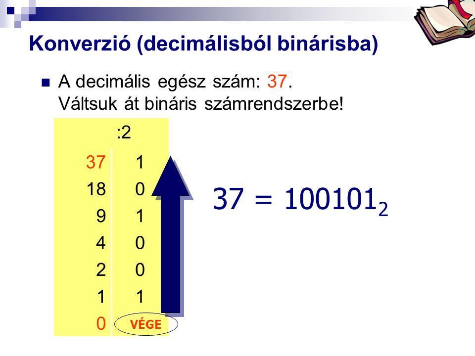 Bóta Laca Konverzió (decimálisból binárisba) A decimális egész szám: 37.