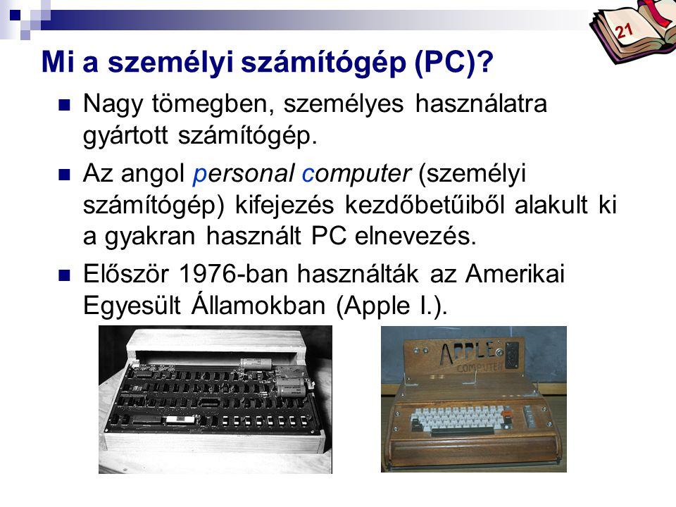 Bóta Laca Mi a személyi számítógép (PC).Nagy tömegben, személyes használatra gyártott számítógép.