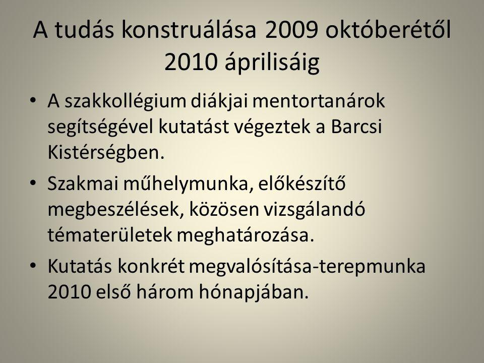 A tudás konstruálása 2009 októberétől 2010 áprilisáig A szakkollégium diákjai mentortanárok segítségével kutatást végeztek a Barcsi Kistérségben. Szak