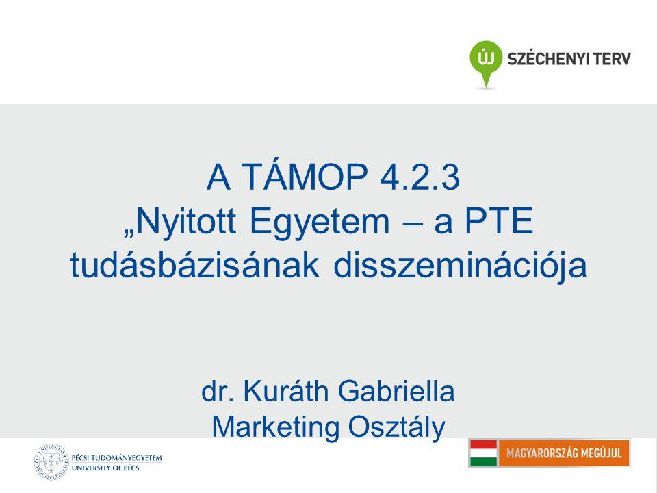 """A TÁMOP 4.2.3 """"Nyitott Egyetem – a PTE tudásbázisának disszeminációja dr. Kuráth Gabriella Marketing Osztály"""