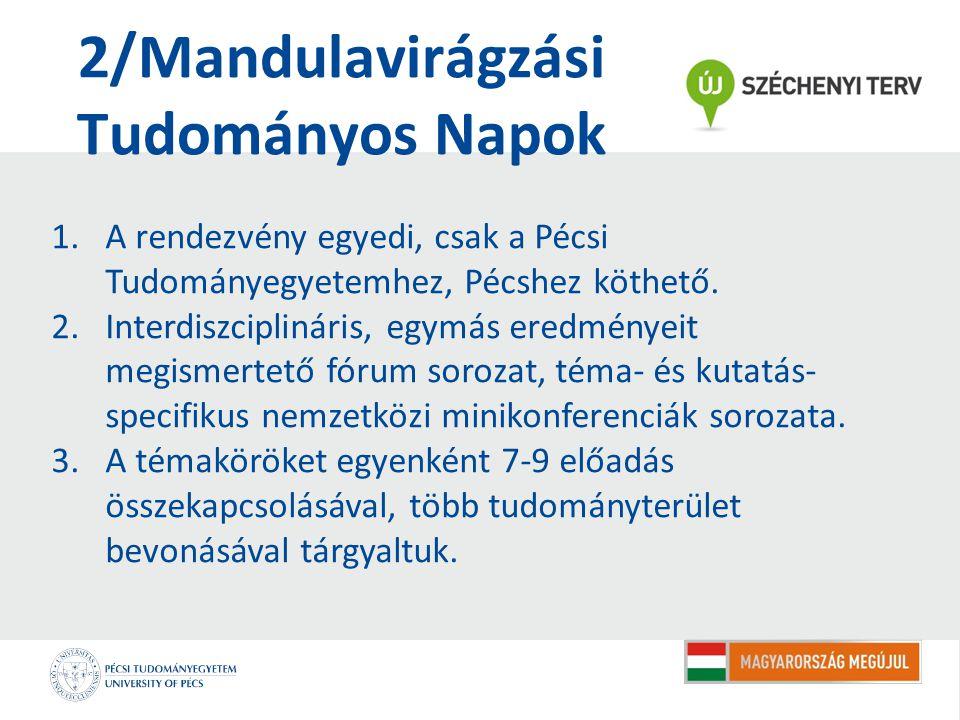 2/Mandulavirágzási Tudományos Napok 1.A rendezvény egyedi, csak a Pécsi Tudományegyetemhez, Pécshez köthető. 2.Interdiszciplináris, egymás eredményeit