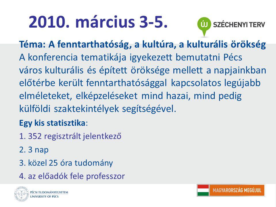 2010. március 3-5. Téma: A fenntarthatóság, a kultúra, a kulturális örökség A konferencia tematikája igyekezett bemutatni Pécs város kulturális és épí