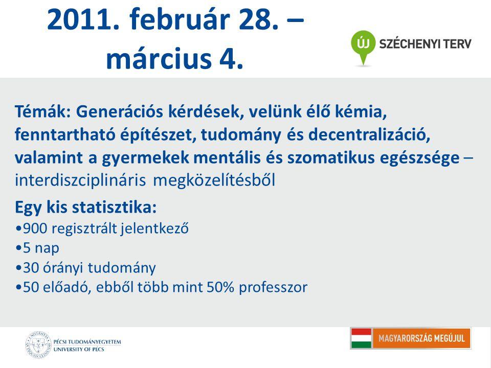 2011. február 28. – március 4. Témák: Generációs kérdések, velünk élő kémia, fenntartható építészet, tudomány és decentralizáció, valamint a gyermekek