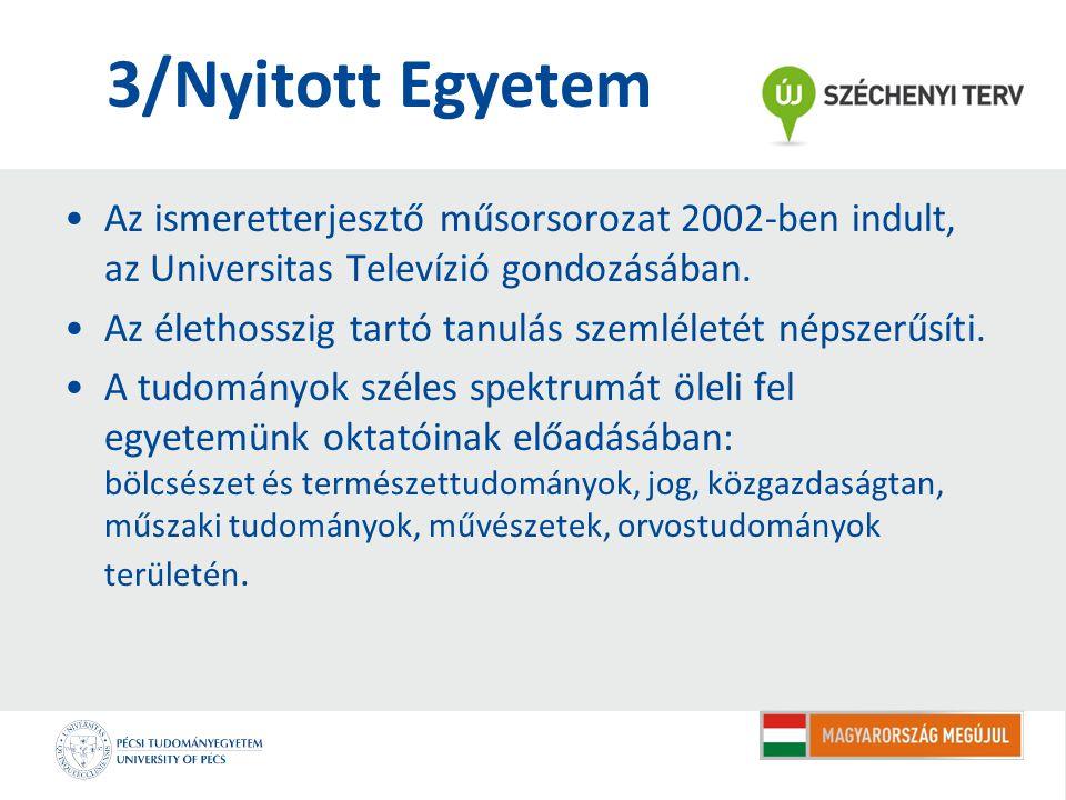 3/Nyitott Egyetem Az ismeretterjesztő műsorsorozat 2002-ben indult, az Universitas Televízió gondozásában.