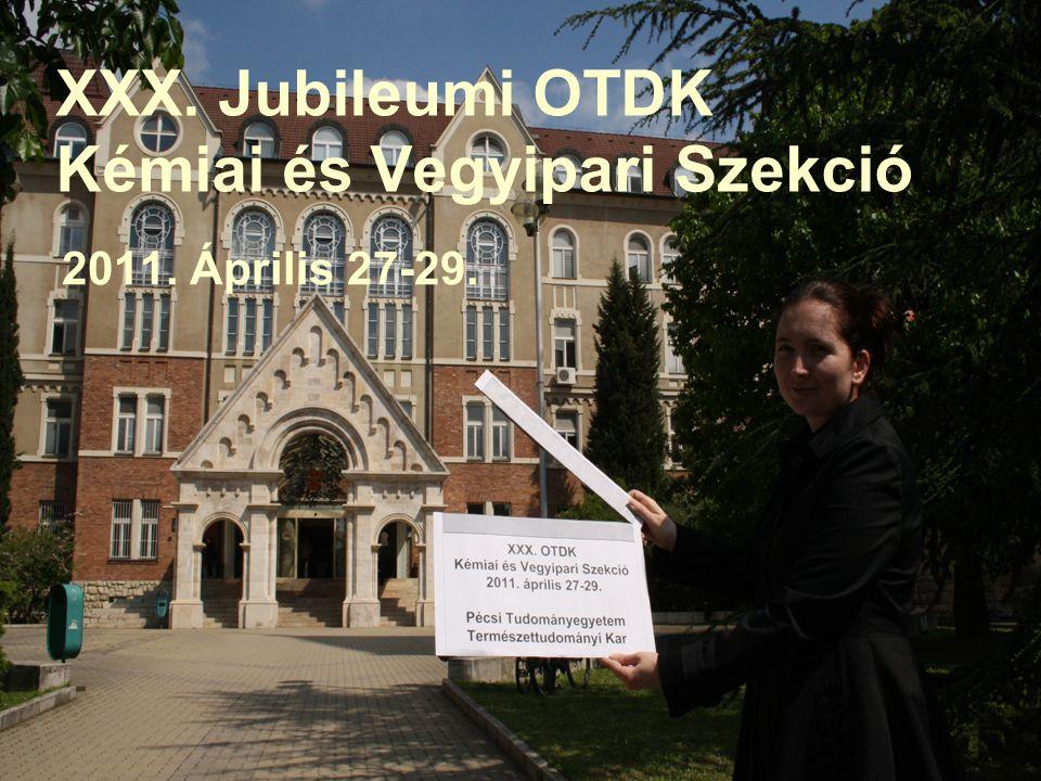 XXX. Jubileumi OTDK Kémiai és Vegyipari Szekció 2011. Április 27-29.