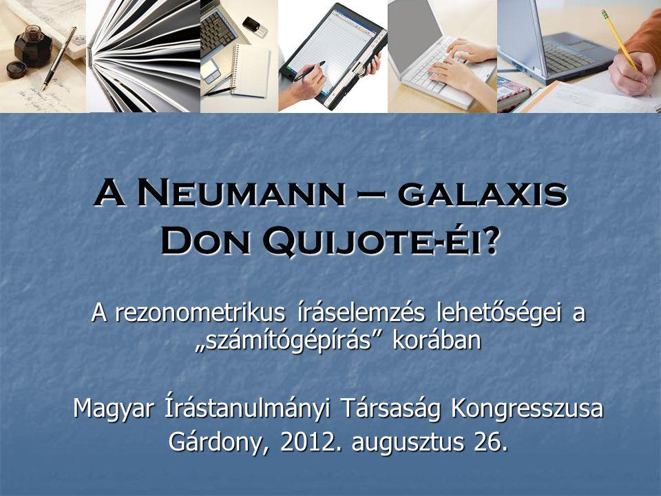 """A Neumann – galaxis Don Quijote-éi? A rezonometrikus íráselemzés lehetőségei a """"számítógépírás"""" korában Magyar Írástanulmányi Társaság Kongresszusa Gá"""