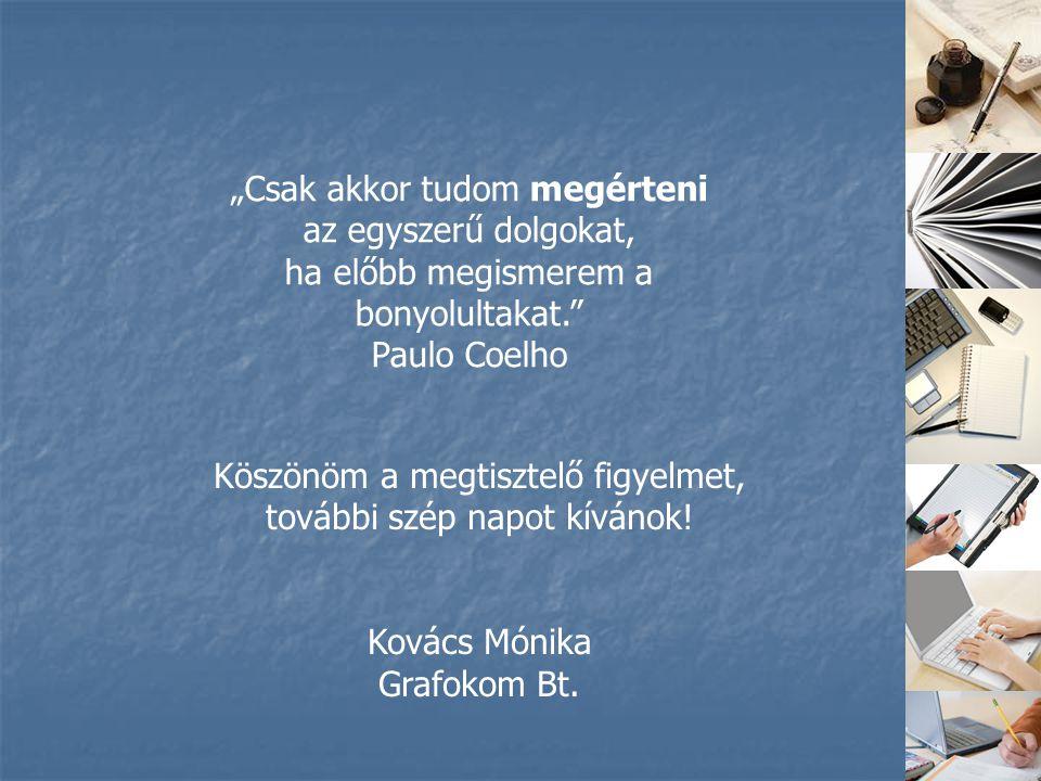 """Köszönöm a megtisztelő figyelmet, további szép napot kívánok! Kovács Mónika Grafokom Bt. """"Csak akkor tudom megérteni az egyszerű dolgokat, ha előbb me"""