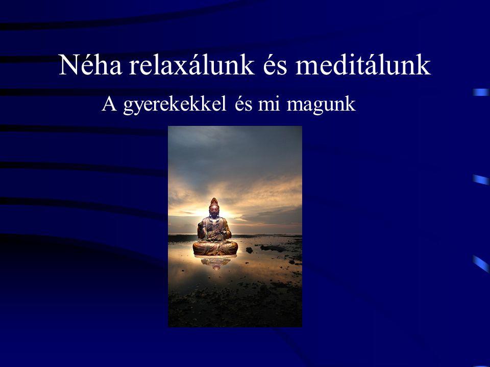 Néha relaxálunk és meditálunk A gyerekekkel és mi magunk