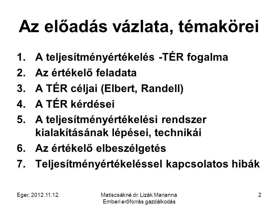 Eger, 2012.11.12.Matiscsákné dr. Lizák Marianna Emberi erőforrás gazdálkodás 2 Az előadás vázlata, témakörei 1.A teljesítményértékelés -TÉR fogalma 2.