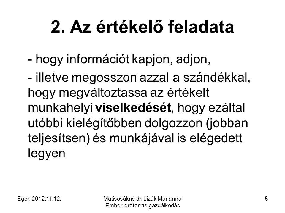 Eger, 2012.11.12.Matiscsákné dr. Lizák Marianna Emberi erőforrás gazdálkodás 5 2. Az értékelő feladata - hogy információt kapjon, adjon, - illetve meg