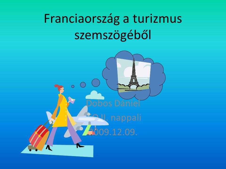 Franciaország a turizmus szemszögéből Dobos Dániel IFO II. nappali 2009.12.09.