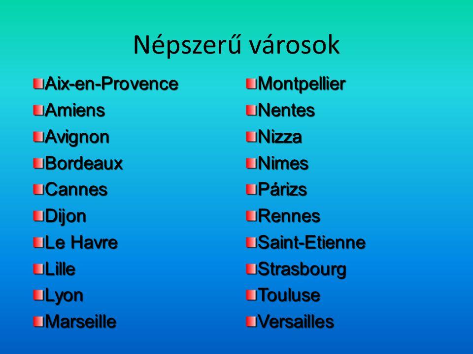 Népszerű városok Aix-en-ProvenceAmiensAvignonBordeauxCannesDijon Le Havre LilleLyonMarseilleMontpellierNentesNizzaNimesPárizsRennesSaint-EtienneStrasbourgTouluseVersailles
