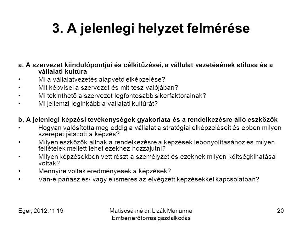 Eger, 2012.11 19.Matiscsákné dr. Lizák Marianna Emberi erőforrás gazdálkodás 20 3. A jelenlegi helyzet felmérése a, A szervezet kiindulópontjai és cél