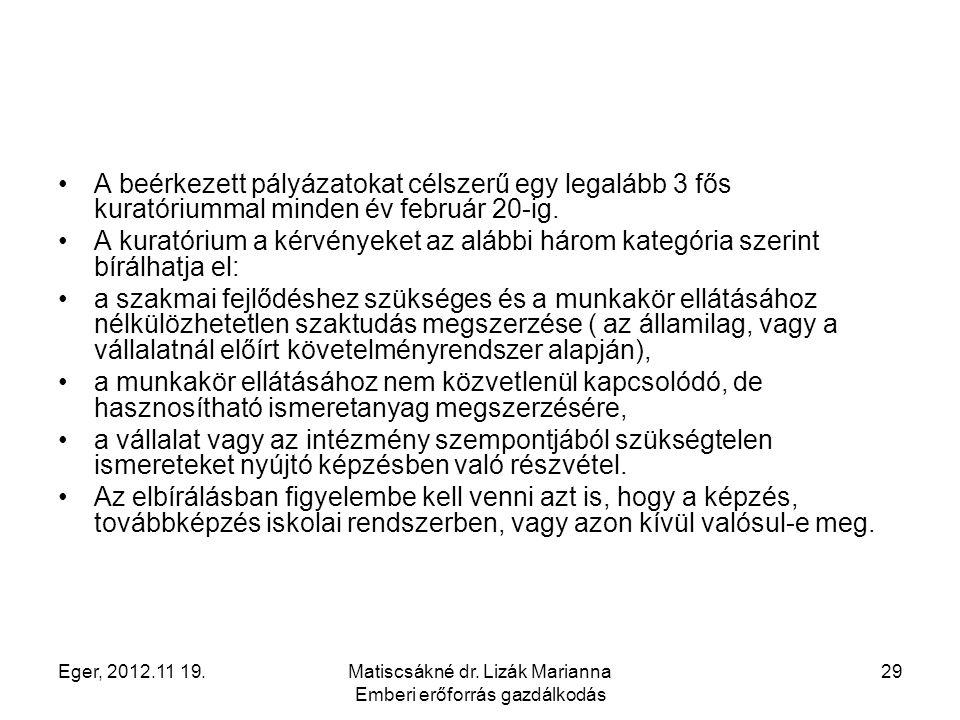 Eger, 2012.11 19.Matiscsákné dr. Lizák Marianna Emberi erőforrás gazdálkodás 29 A beérkezett pályázatokat célszerű egy legalább 3 fős kuratóriummal mi