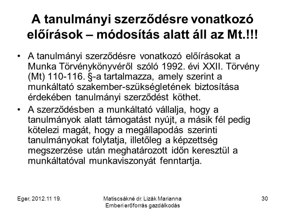 Eger, 2012.11 19.Matiscsákné dr. Lizák Marianna Emberi erőforrás gazdálkodás 30 A tanulmányi szerződésre vonatkozó előírások – módosítás alatt áll az