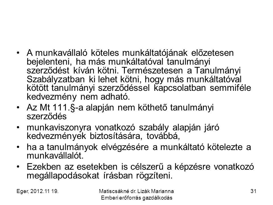 Eger, 2012.11 19.Matiscsákné dr. Lizák Marianna Emberi erőforrás gazdálkodás 31 A munkavállaló köteles munkáltatójának előzetesen bejelenteni, ha más