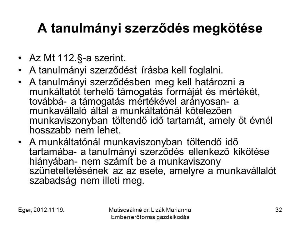 Eger, 2012.11 19.Matiscsákné dr. Lizák Marianna Emberi erőforrás gazdálkodás 32 A tanulmányi szerződés megkötése Az Mt 112.§-a szerint. A tanulmányi s
