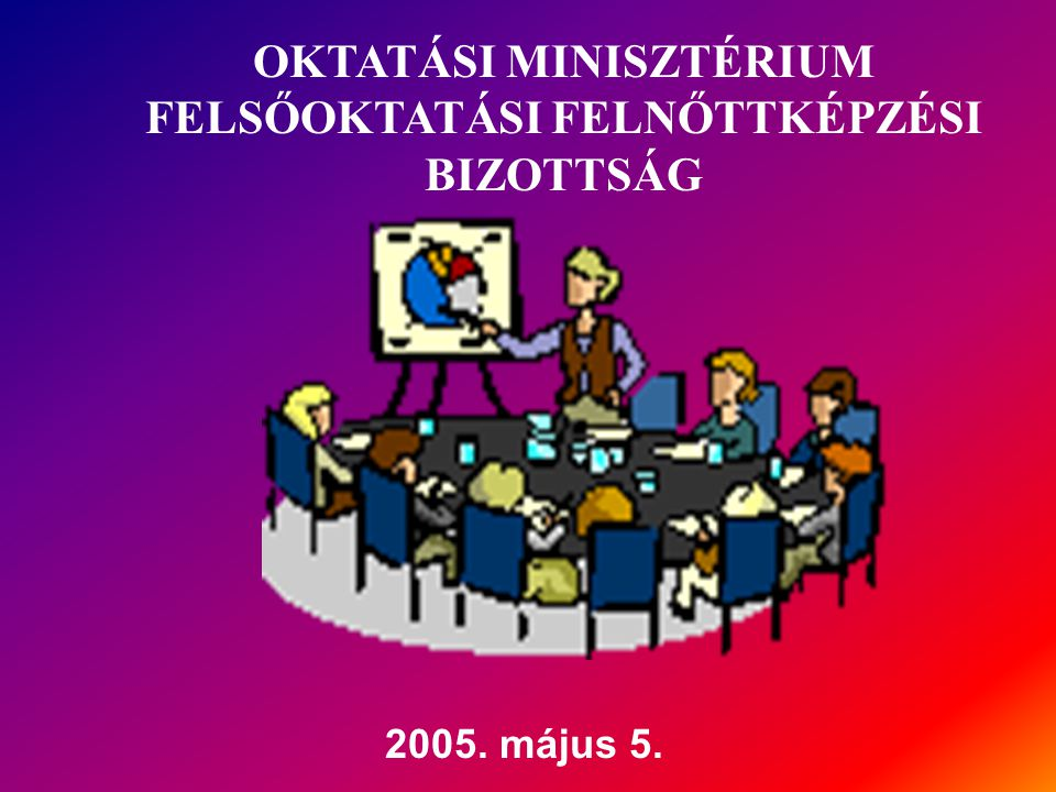 2005. május 5. OKTATÁSI MINISZTÉRIUM FELSŐOKTATÁSI FELNŐTTKÉPZÉSI BIZOTTSÁG