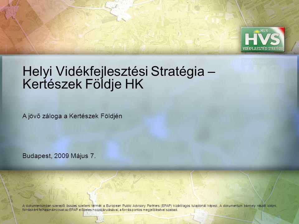 Budapest, 2009 Május 7. Helyi Vidékfejlesztési Stratégia – Kertészek Földje HK A dokumentumban szereplő összes szellemi termék a European Public Advis