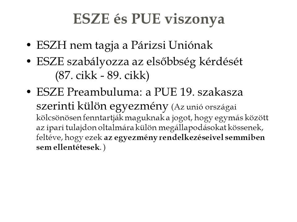 ESZE és PUE viszonya ESZH nem tagja a Párizsi Uniónak ESZE szabályozza az elsőbbség kérdését (87.