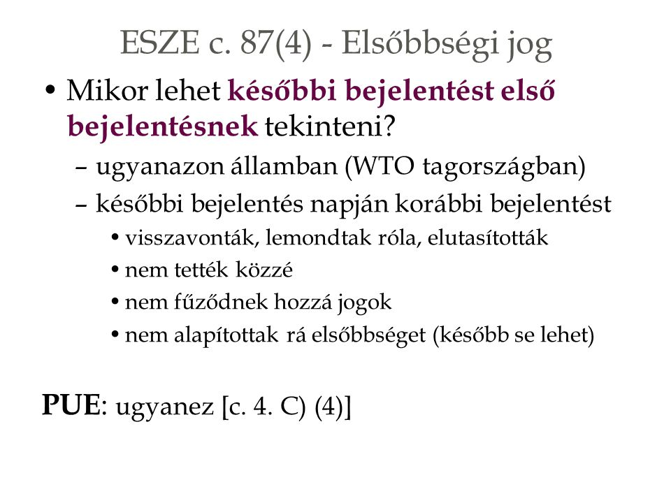 ESZE c. 87(4) - Elsőbbségi jog Mikor lehet későbbi bejelentést első bejelentésnek tekinteni.