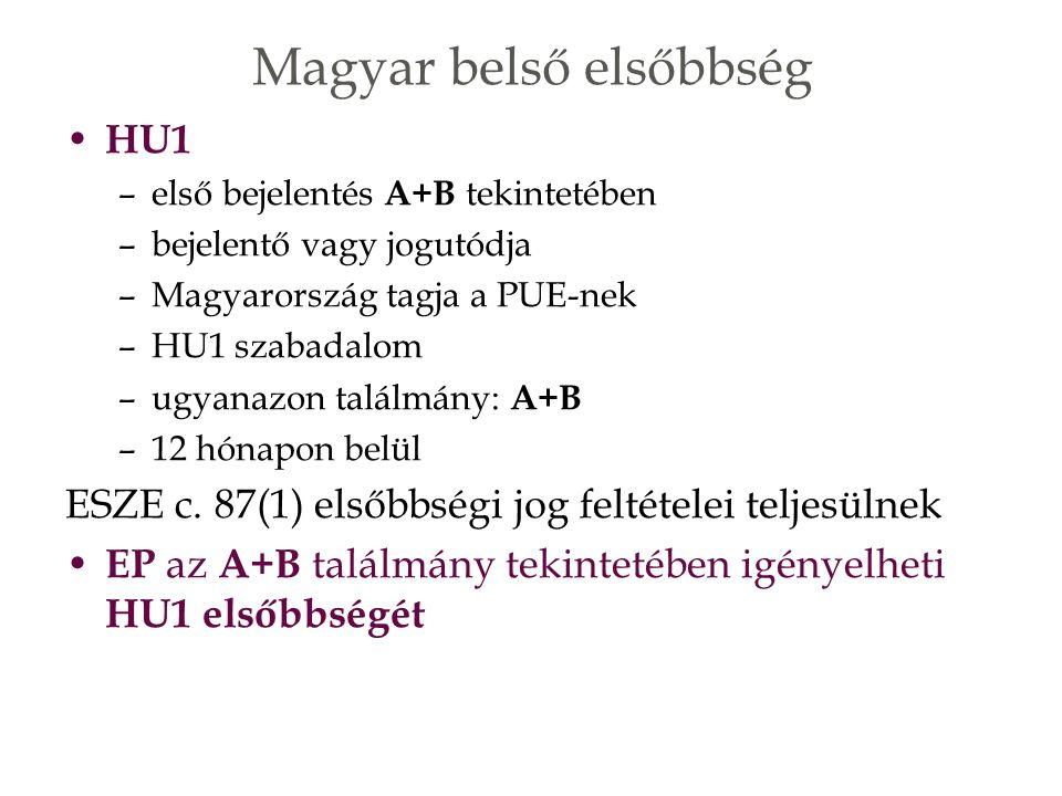 HU1 –első bejelentés A+B tekintetében –bejelentő vagy jogutódja –Magyarország tagja a PUE-nek –HU1 szabadalom –ugyanazon találmány: A+B –12 hónapon belül ESZE c.