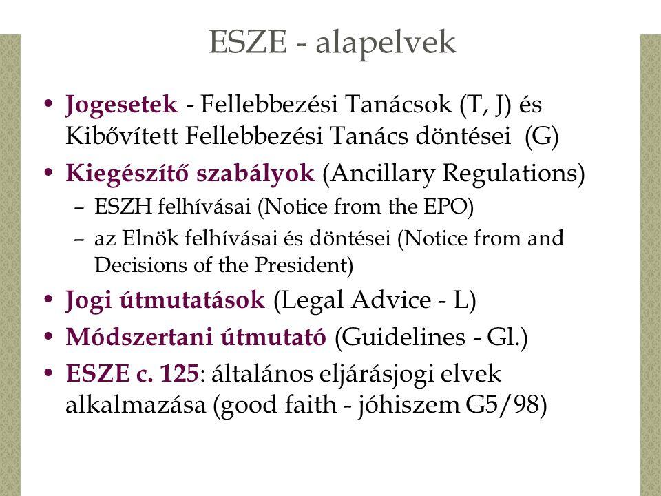 ESZE - alapelvek Jogesetek - Fellebbezési Tanácsok (T, J) és Kibővített Fellebbezési Tanács döntései (G) Kiegészítő szabályok (Ancillary Regulations) –ESZH felhívásai (Notice from the EPO) –az Elnök felhívásai és döntései (Notice from and Decisions of the President) Jogi útmutatások (Legal Advice - L) Módszertani útmutató (Guidelines - Gl.) ESZE c.
