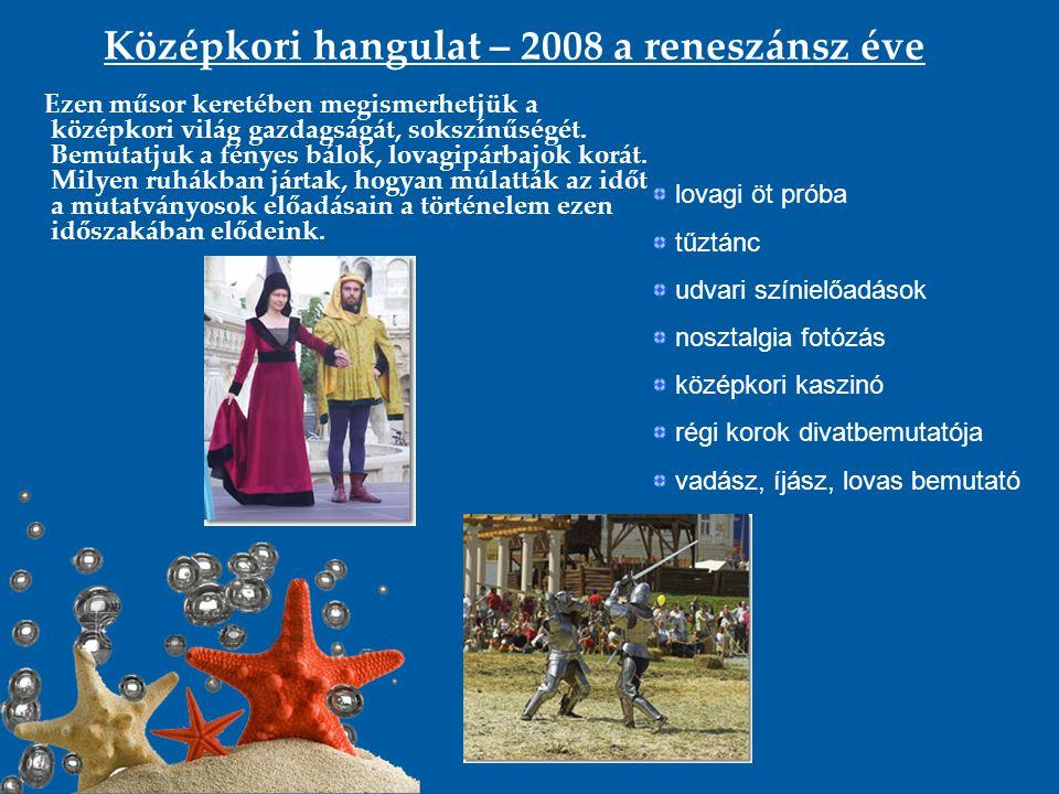 Középkori hangulat – 2008 a reneszánsz éve Ezen műsor keretében megismerhetjük a középkori világ gazdagságát, sokszínűségét. Bemutatjuk a fényes bálok