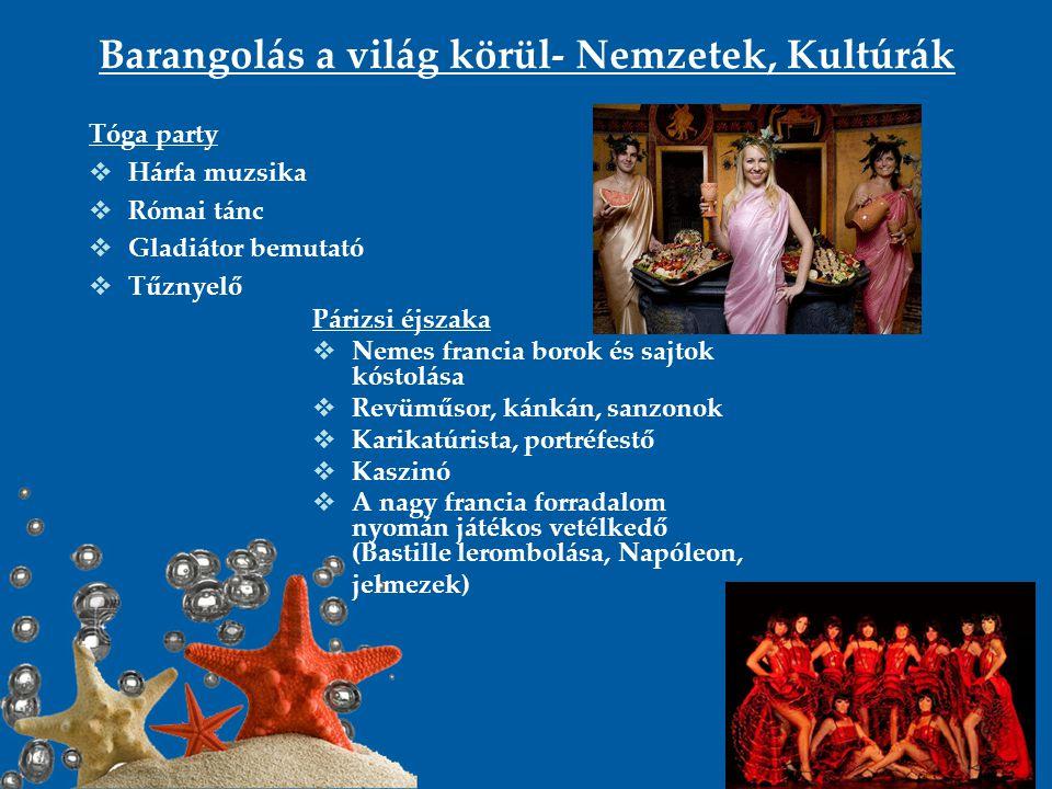 Barangolás a világ körül- Nemzetek, Kultúrák Tóga party  Hárfa muzsika  Római tánc  Gladiátor bemutató  Tűznyelő Párizsi éjszaka  Nemes francia b