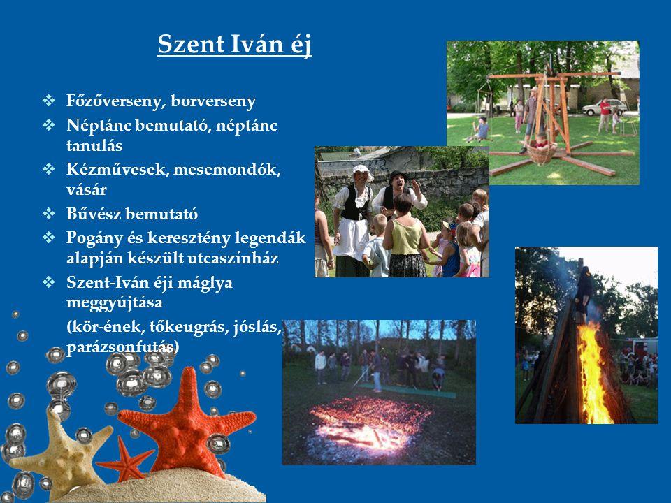 Szent Iván éj  Főzőverseny, borverseny  Néptánc bemutató, néptánc tanulás  Kézművesek, mesemondók, vásár  Bűvész bemutató  Pogány és keresztény l