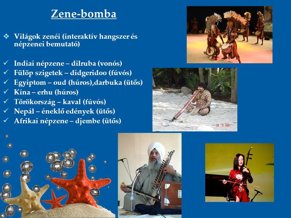 Zene-bomba  Világok zenéi (interaktív hangszer és népzenei bemutató) Indiai népzene – dilruba (vonós) Fülöp szigetek – didgeridoo (fúvós) Egyiptom –