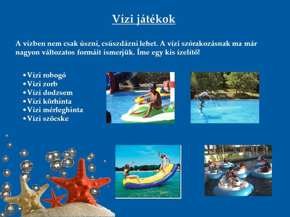 Vízi játékok A vízben nem csak úszni, csúszdázni lehet. A vízi szórakozásnak ma már nagyon változatos formáit ismerjük. Íme egy kis ízelítő! Vízi robo