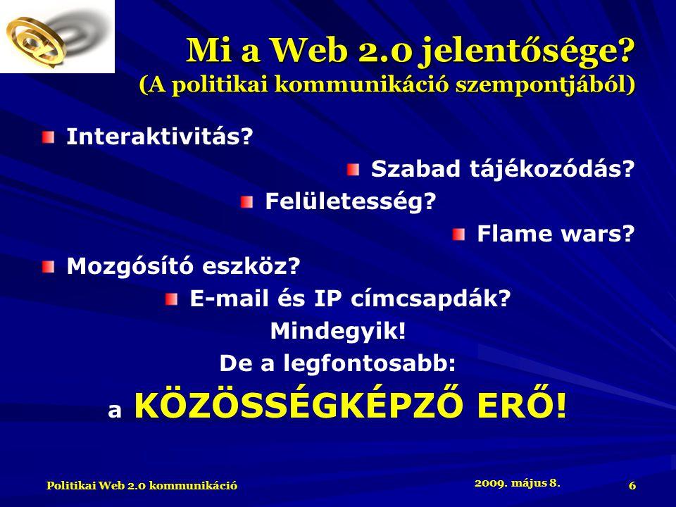 2009. május 8. Politikai Web 2.0 kommunikáció 6 Mi a Web 2.0 jelentősége.