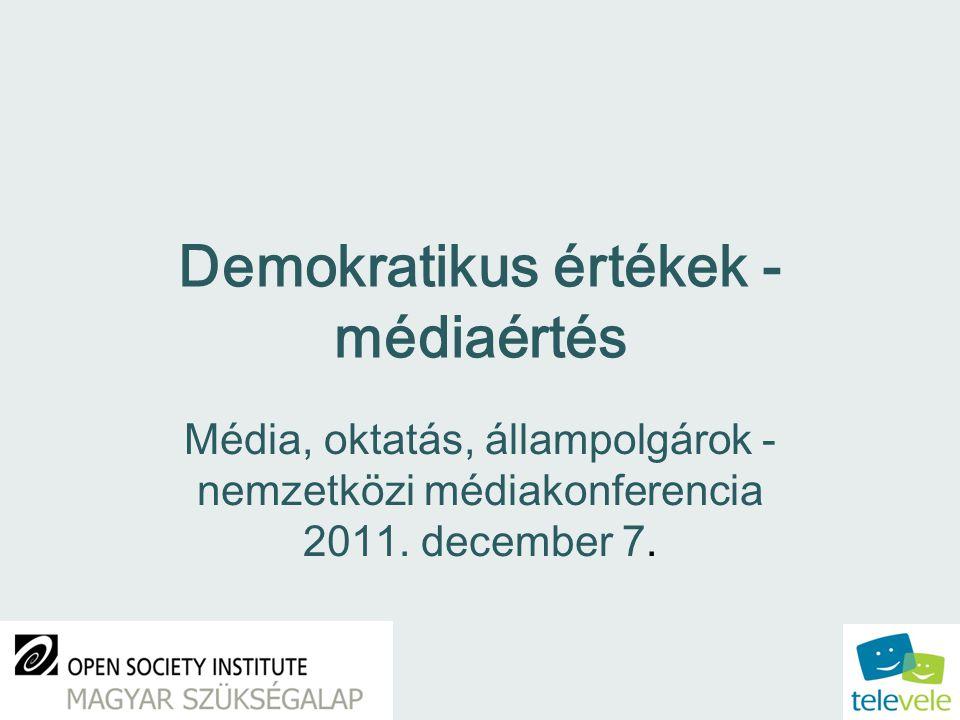 Demokratikus értékek - médiaértés Média, oktatás, állampolgárok - nemzetközi médiakonferencia 2011.