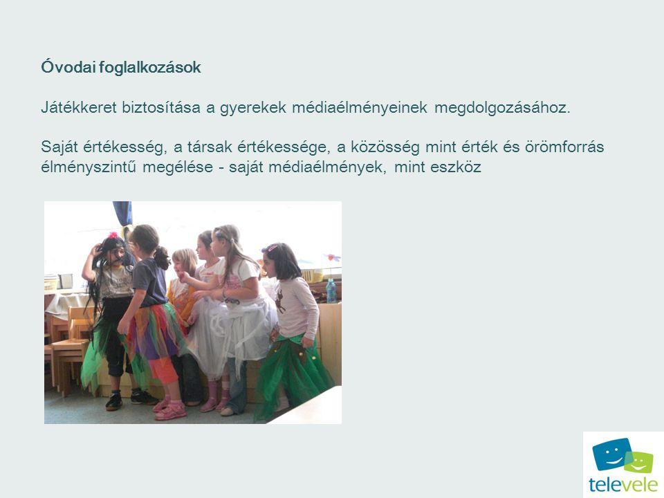 Óvodai foglalkozások Játékkeret biztosítása a gyerekek médiaélményeinek megdolgozásához.