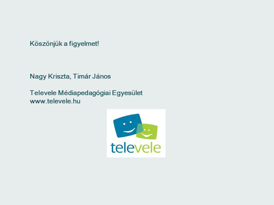 Köszönjük a figyelmet! Nagy Kriszta, Timár János Televele Médiapedagógiai Egyesület www.televele.hu