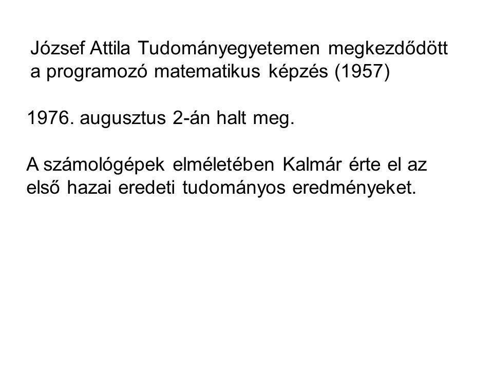 József Attila Tudományegyetemen megkezdődött a programozó matematikus képzés (1957) 1976. augusztus 2-án halt meg. A számológépek elméletében Kalmár é