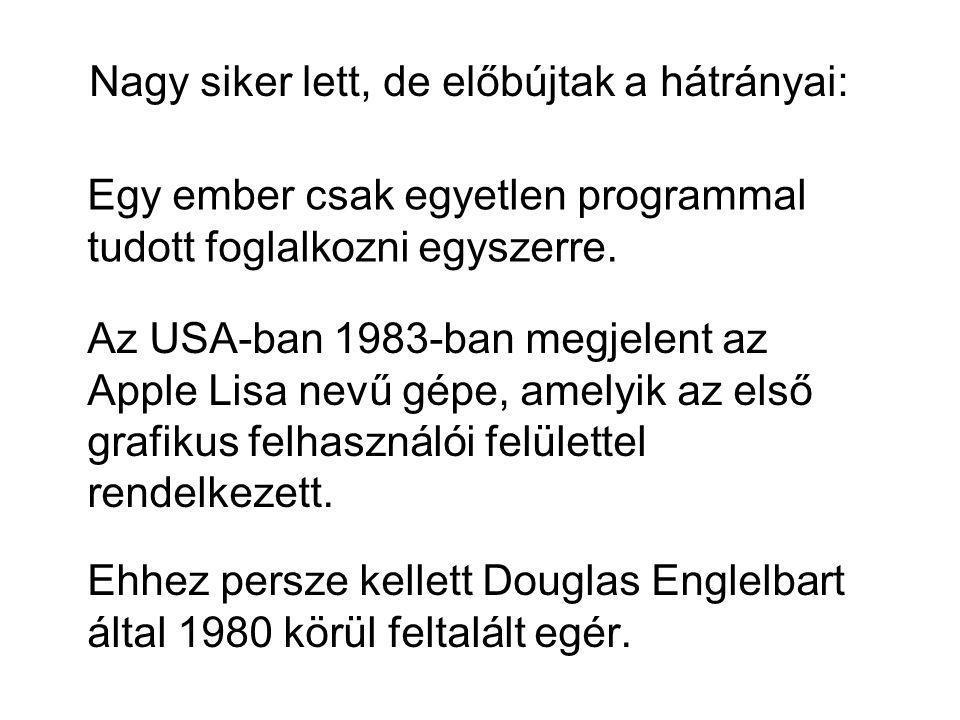 Ehhez persze kellett Douglas Englelbart által 1980 körül feltalált egér. Nagy siker lett, de előbújtak a hátrányai: Egy ember csak egyetlen programmal