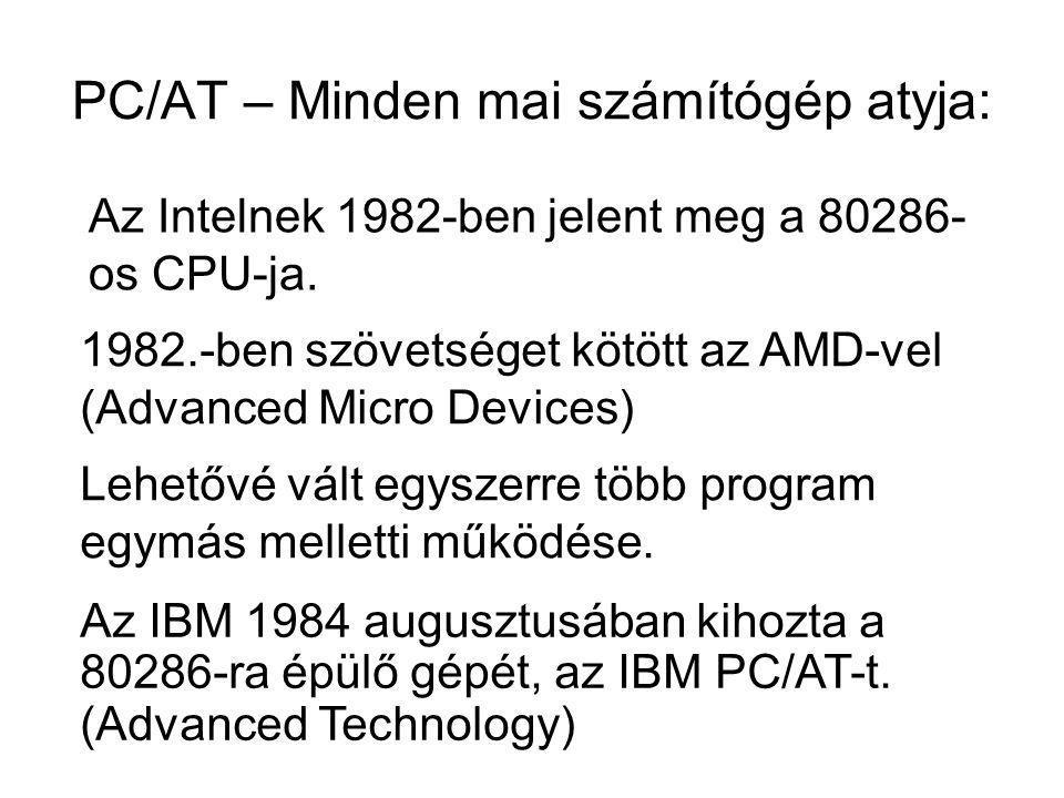 PC/AT – Minden mai számítógép atyja: Az Intelnek 1982-ben jelent meg a 80286- os CPU-ja. Az IBM 1984 augusztusában kihozta a 80286-ra épülő gépét, az