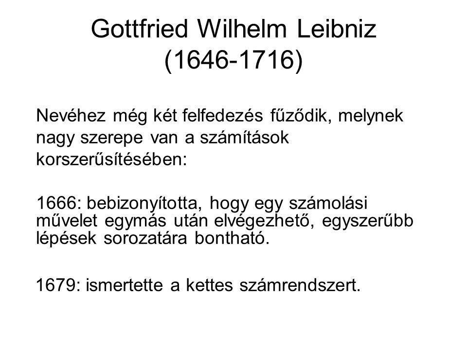 Gottfried Wilhelm Leibniz (1646-1716) 1679: ismertette a kettes számrendszert. Nevéhez még két felfedezés fűződik, melynek nagy szerepe van a számítás