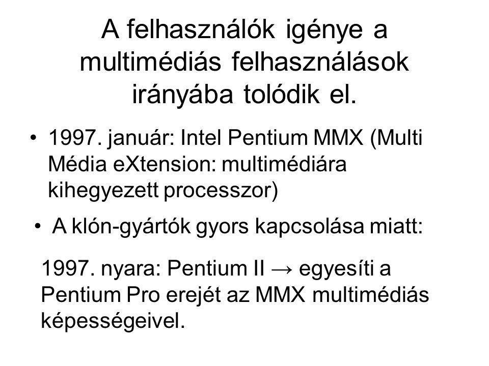 A felhasználók igénye a multimédiás felhasználások irányába tolódik el. 1997. január: Intel Pentium MMX (Multi Média eXtension: multimédiára kihegyeze