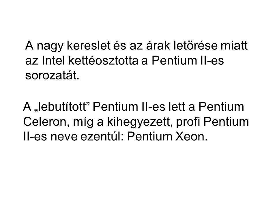 """A nagy kereslet és az árak letörése miatt az Intel kettéosztotta a Pentium II-es sorozatát. A """"lebutított"""" Pentium II-es lett a Pentium Celeron, míg a"""