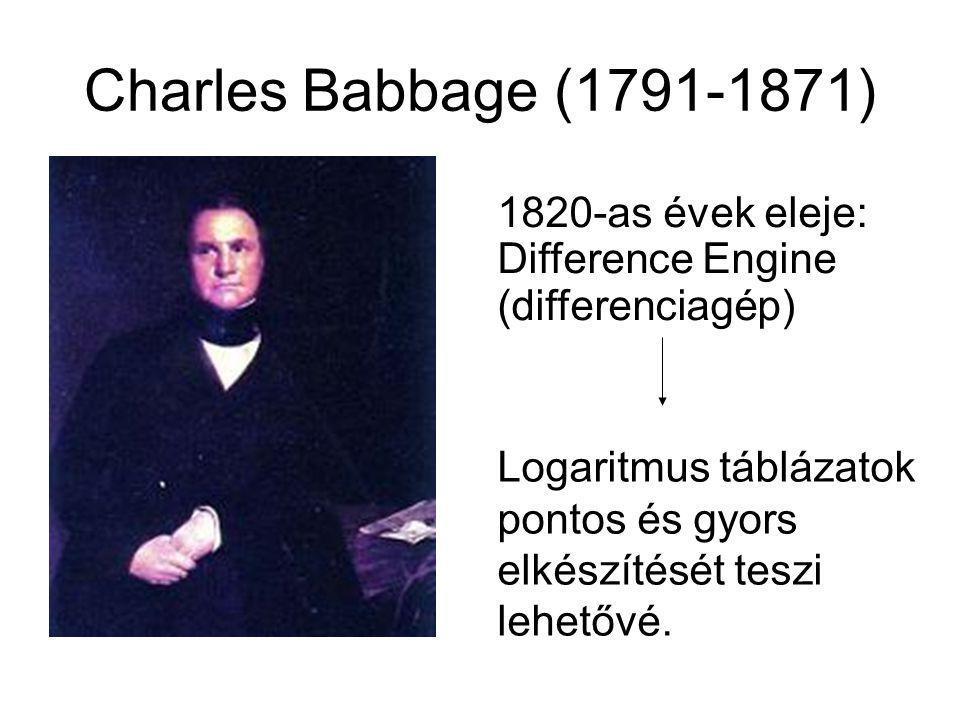 Charles Babbage (1791-1871) 1820-as évek eleje: Difference Engine (differenciagép) Logaritmus táblázatok pontos és gyors elkészítését teszi lehetővé.