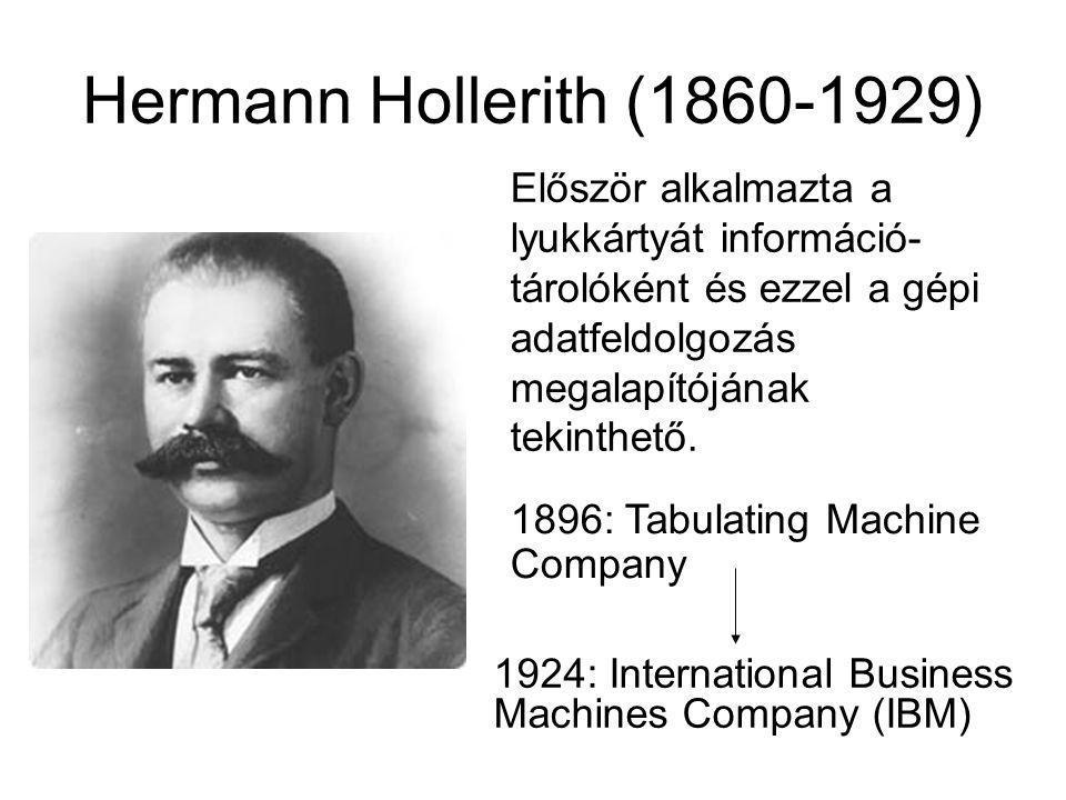 Hermann Hollerith (1860-1929) Először alkalmazta a lyukkártyát információ- tárolóként és ezzel a gépi adatfeldolgozás megalapítójának tekinthető. 1896