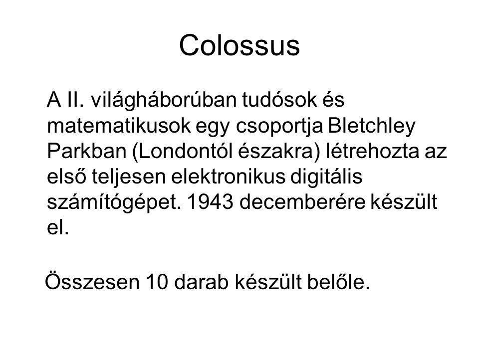 Colossus A II. világháborúban tudósok és matematikusok egy csoportja Bletchley Parkban (Londontól északra) létrehozta az első teljesen elektronikus di