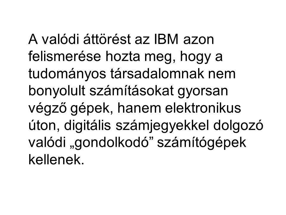 A valódi áttörést az IBM azon felismerése hozta meg, hogy a tudományos társadalomnak nem bonyolult számításokat gyorsan végző gépek, hanem elektroniku